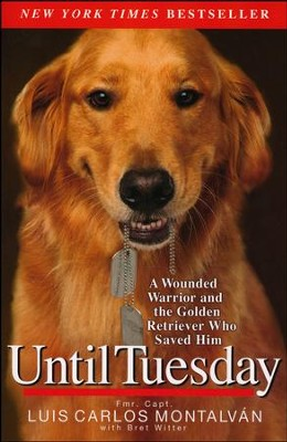 Until Tuesday: A Wounded Warrior and the Golden Retriever Who Saved Him  -     By: Luis Carlos Montalvan, Bret Witter