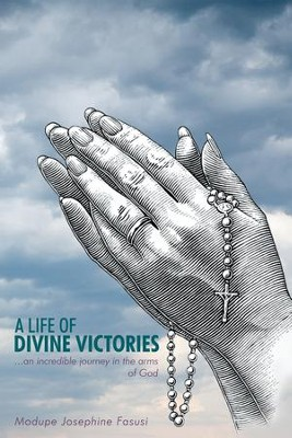 A Life of Divine Victories: an incredible journey in the arms of God - eBook  -     By: Modupe Fasusi