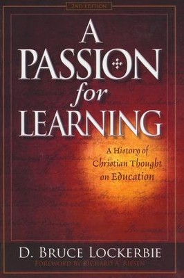 A Passion for Learning: A History of Christian Thought on Education  -     By: D. Bruce Lockerbie