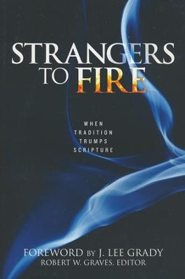 Strangers to Fire: When Tradition Trumps Scripture  -     By: Robert Graves