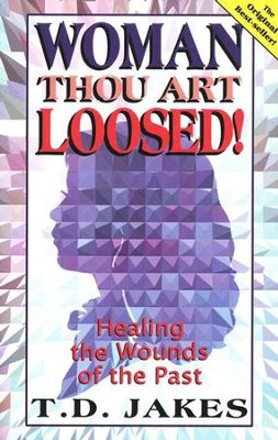 Woman, Thou Art Loosed!: Healing the Wounds of the Past   -     By: T.D. Jakes