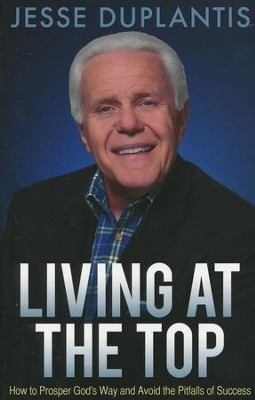 Living at the Top: How to Prosper God's Way and Avoid the Pitfalls of Success  -     By: Jesse Duplantis