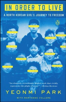 In Order to Live: A North Korean Girl's Journey to Freedom  -     By: Yeonmi Park, Maryanne Vollers