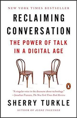 Reclaiming Conversation: The Power of Talk in a Digital Age  -     By: Sherry Turkle