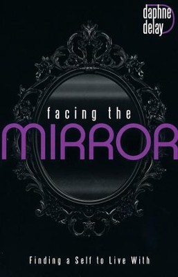 Facing the Mirror: Finding a Self to Live With  -     By: Daphne Delay