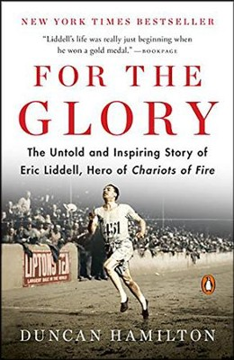 For the Glory: The Untold and Inspiring Story of Eric Liddell, Hero of Chariots of Fire  -     By: Duncan Hamilton