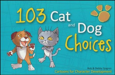 103 Cat and Dog Choices: Cartoons for Character  Development (Elementary; Year 2)  -     By: Bob Sjogren, Debby Sjogren