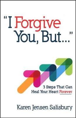 I Forgive You, But...: 3 Steps That Can Heal Your Heart Forever  -     By: Karen Jensen Salisbury