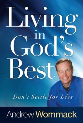 Living In God's Best: Don't Settle for Less  -     By: Andrew Wommack