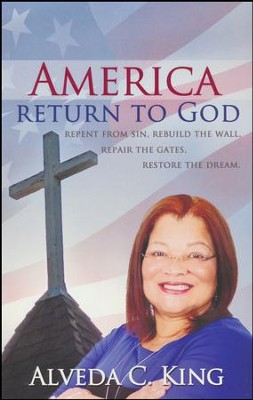 America Return to God: Repent from Sin, Rebuild the Wall, Repair the Gates, Restore the Dream  -     By: Alveda C. King