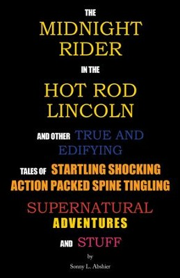 The Midnight Rider in the Hot Rod Lincoln                         -     By: Sonny Abshier