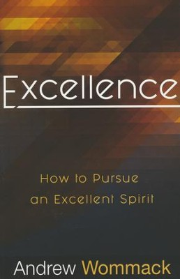 Excellence: How to Pursue an Excellent Spirit  -     By: Andrew Wommack