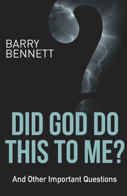 Did God Do This to Me?: And Other Important Questions  -     By: Barry Bennett