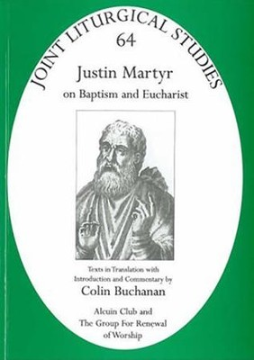 Justin Martyr: On Baptism and Eucharist  -     By: Colin Buchanan