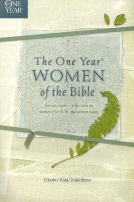 The One Year Women of the Bible    -     By: Dianne Neal Matthews