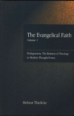 The Evangelical Faith, Volume 1: Prolegomena, The Relation of Theology to Modern Thought-Forms  -     By: Helmut Thielicke