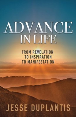 Advance in Life: From Revelation to Inspiration to Manifestation  -     By: Jesse Duplantis