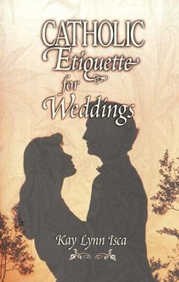 Catholic Etiquette for Weddings    -     By: Kay Lynn Isca