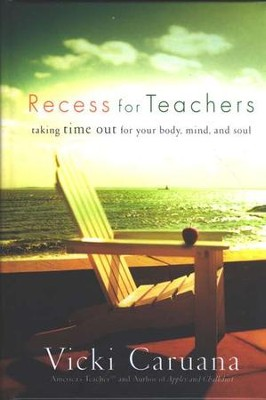 Recess for Teachers: Taking Time Out for Your Body, Mind and Soul  -     By: Vicki Caruana