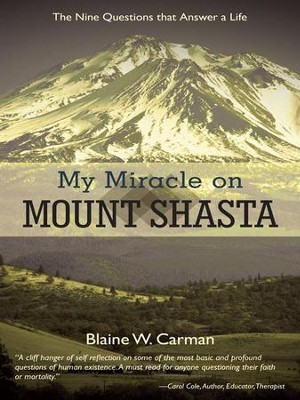 My Miracle on Mount Shasta: The Nine Questions That Answer A Life - eBook  -     By: Blaine Carman