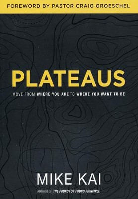 Plateaus: Move from Where You are to Where You Want to Be  -     By: Mike Kai