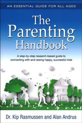 The Parenting Handbook: A Step-By-Step Research-Based Guide For Connecting With And Raising Happy, Successful Kids / New edition  -     By: Alan Andrus, Kip Patterson