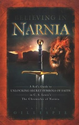Believing in Narnia: A Kid's Guide to Unlocking the Secret Symbols of Faith in the Chronicles of Narnia  -     By: Natalie Gillespie