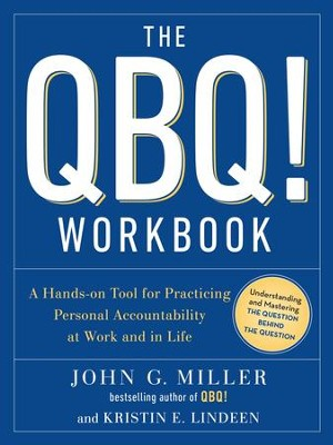The QBQ! Workbook: A Hands-on Tool for Practicing Personal Accountability at Work and in Life  -     By: John G. Miller, Kristen E. Lindeen