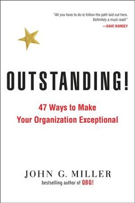 Outstanding! 47 Ways to Make Your Organization Exceptional  -     By: John G. Miller
