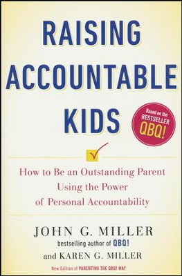Raising Accountable Kids: How to Be an Outstanding Parent Using the Power of Personal Accountability  -     By: John G. Miller, Karen G. Miller