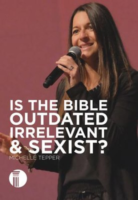 Is the Bible Outdated, Irrelevant, and Sexist? DVD   -     By: Michelle Tepper