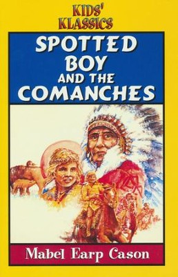 Spotted Boy and the Comanches  -     By: Mabel Earp Cason