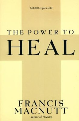 The Power To Heal   -     By: Francis MacNutt