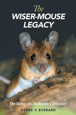 The Wiser-Mouse Legacy: Whispers of Wisdom From Beyond Time! - eBook  -     By: Derek Everard