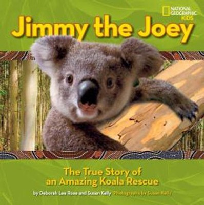 Jimmy the Joey: The True Story of an Amazing Koala Rescue  -     By: Susan Kelly, Deborah Lee Rose, Susan Kelly