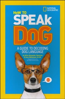How to Speak Dog: A Guide to Decoding Dog Language  -     By: Aline Alexander Newman, Gary Weitzman