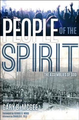 People of the Spirit: The Assemblies of God, Revised and Updated   -     By: Gary McGee, Charles Self
