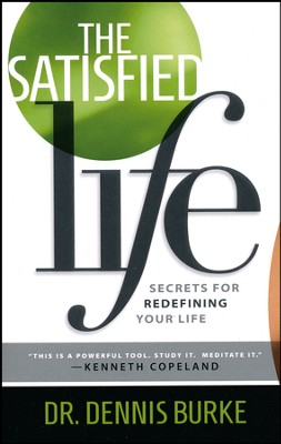 The Satisfied Life: Secrets for Redefining Your Life  -     By: Dr. Dennis Burke