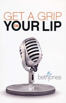 Get A Grip On Your Lip  -     By: Beth Jones