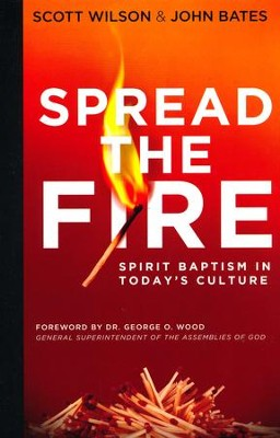 Spread the Fire: Spirit Baptism in Today's Culture  -     By: Scott Wilson, John Bates, George Wood