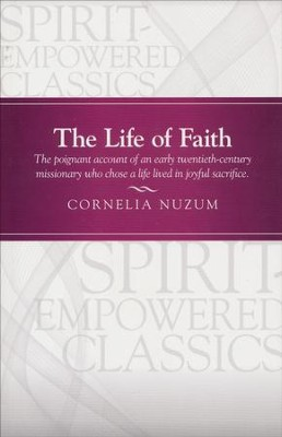 The Life of Faith: The Poignant Account of an Early Twentiety- Century Missionary who Chose Life Lived in Joyful Sacrifice  -     By: Cornelia Nuzum