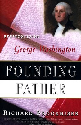 Founding Father: Rediscovering George Washington  -     By: Richard Brookhiser