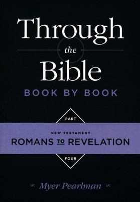 Through the Bible Book By Book: Part 4, Romans to Revelation   -     By: Myer Pearlman