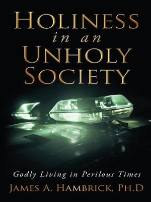 Holiness in an Unholy Society: Godly Living in Perilous Times - eBook  -     By: James Hambrick