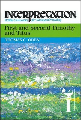 1st & 2nd Timothy and Titus, Interpretation Commentary   -     By: Thomas C. Oden