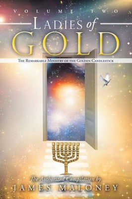 Ladies of Gold, Volume 2: The Remarkable Ministry of the Golden Candlestick - eBook  -     By: James Maloney
