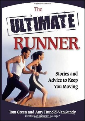 Ultimate Runner: Stories and Advice To Keep You Moving  -