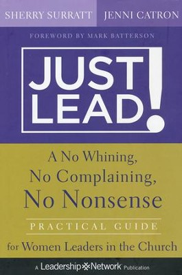 Just Lead!: A No Whining, No Complaining, No Nonsense Practical Guide for Women Leaders in the Church  -     By: Sherry Surratt, Jenni Catron