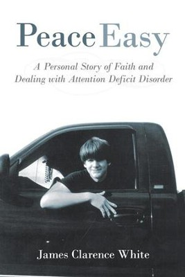Peace Easy: A Personal Story of Faith and Dealing with Attention Deficit Disorder - eBook  -     By: James White