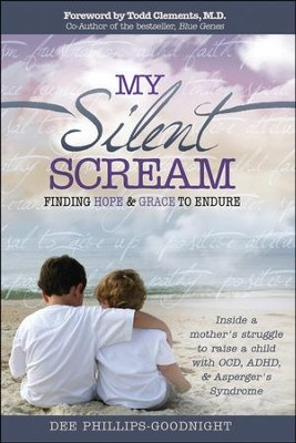 My Silent Scream: Finding Hope and Grace to Endure  -     By: Dee Phillips-Goodnight